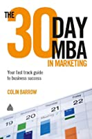 The 30 Day MBA in Marketing: Learn the Essential Top Business School Marketing Disciplines Skills and Language That Are Vital for Career Progression