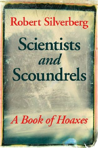 Scientists and Scoundrels: A Book of Hoaxes Robert Silverberg