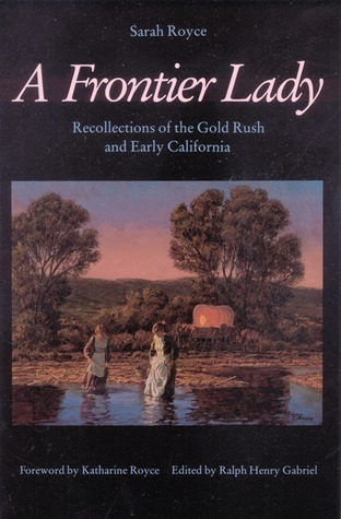 A Frontier Lady: Recollections of the Gold Rush and Early California  by  Sarah Royce