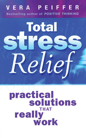 Total Stress Relief: Practical Solutions that Really Work  by  Vera Peiffer