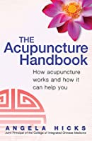 The Acupuncture Handbook: How Acupuncture Works and How It Can Help You