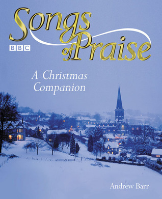 Songs of Praise: A Christmas Companion  by  Andrew Barr
