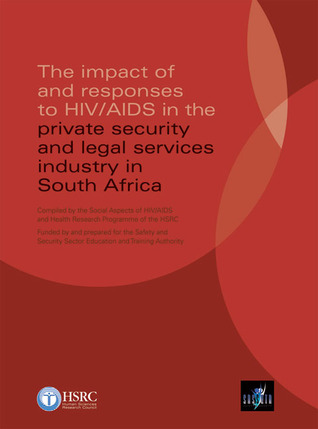 The Impact of and Responses to HIV/AIDS in the Private Security and Legal Services Industry in South Africa Leickness Simbayi