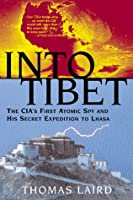 Into Tibet: The CIA's First Atomic Spy and His Secret Expedition to Lhasa