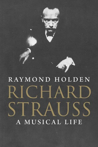 Richard Strauss: A Musical Life Raymond Holden