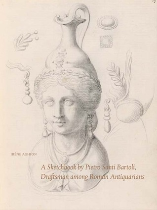 A Sketchbook of Pietro Santi Bartoli: Draftsman Among Roman Antiquarians  by  Irène Aghion