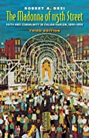 The Madonna of 115th Street: Faith and Community in Italian Harlem, 1880-1950