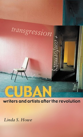 Transgression and Conformity: Cuban Writers and Artists after the Revolution  by  Linda S. Howe