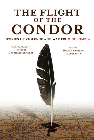 The Flight of the Condor: Stories of Violence and War from Colombia  by  Jennifer Gabrielle Edwards