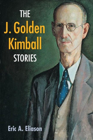 The J. Golden Kimball Stories  by  Eric A. Eliason
