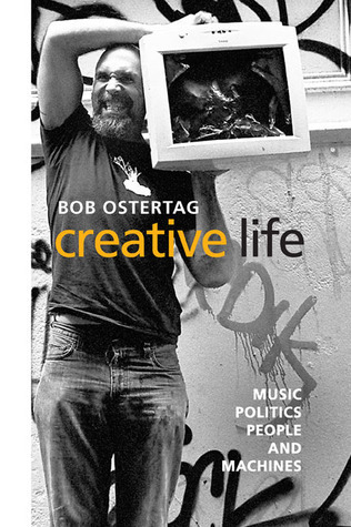 Creative Life: Music, Politics, People, and Machines Bob Ostertag
