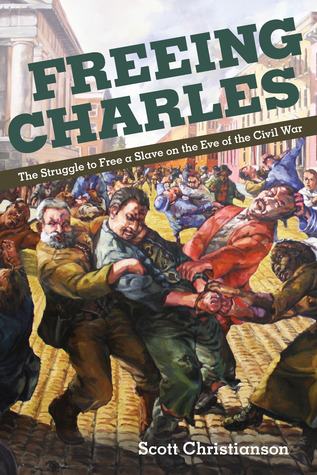 Freeing Charles: The Struggle to Free a Slave on the Eve of the Civil War  by  Scott Christianson