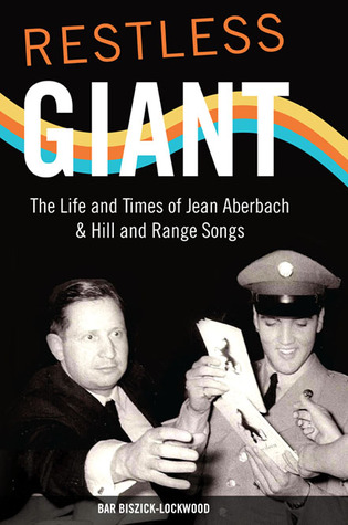 Restless Giant: The Life and Times of Jean Aberbach and Hill and Range Songs  by  Bar Biszick-Lockwood