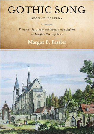 Gothic Song: Victorine Sequences and Augustinian Reform in Twelfth-Century Paris  by  Margot E. Fassler