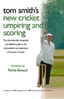 Tom Smith's New Cricket Umpiring and Scoring: The Internationally Recognised and Definitive Guide to the Interpretation and Application of the Laws of Cricket