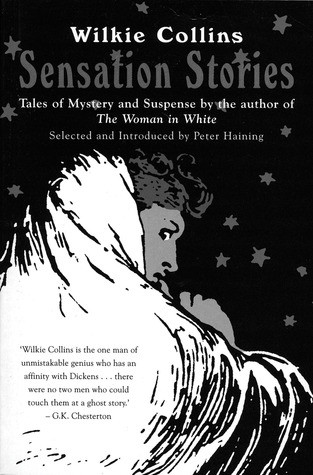 Sensation Stories: Tales of Mystery and Suspense Wilkie Collins