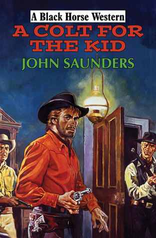 A Colt for the Kid  by  John Saunders