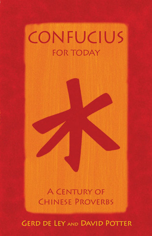 Confucius for Today: A Century of Chinese Proverbs  by  Gerd De Ley