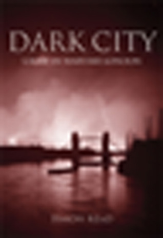 Dark City: Crime in Wartime London  by  Simon Read