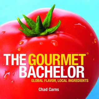 Gourmet Bachelor - Global Flavor, Local Ingredients Chad Carns