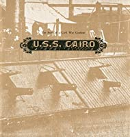 U.S.S. Cairo:  The Story of a Civil War Gunboat : Comprising A Narrative of Her Wartime Adventures and an Account of Her Raising in 1964: The Story of a Civil War Gunboat : Comprising A Narrative of Her Wartime Adventures and an Account of Her Raising ...