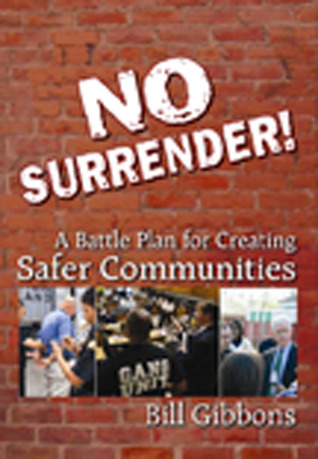 No Surrender: A Battle Plan for Creating Safer Communities  by  Bill Gibbons