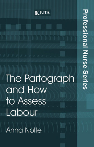 The Partograph and How to Assess Labour Anna Nolte