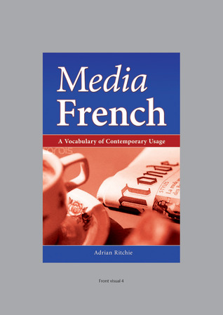 Media French: A Vocabulary of Contemporary Usage Adrian Ritchie