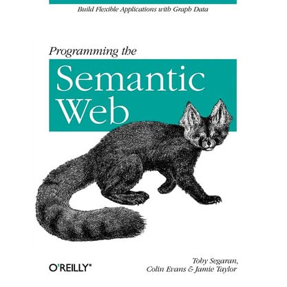 Programming the Semantic Web - Toby Segaran, Colin Evans, Jamie Taylor