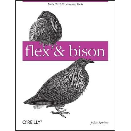 Flex & Bison: Text Processing Tools - John R. Levine