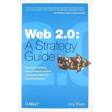 Web 2.0: A Strategy Guide: Business thinking and strategies behind successful Web 2.0 implementations. - Amy Shuen
