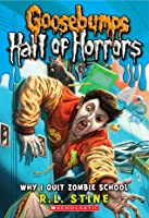 Why I Quit Zombie School (Goosebumps: Hall of Horrors, #4)