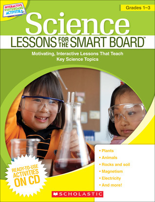 Science Lessons for the SMART Board: Grades 1-3: Years 1, 2, 3  by  Scholastic Inc.