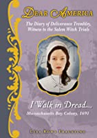 I Walk in Dread: The Diary of Deliverance Trembley, Witness to the Salem Witch Trials (Dear America)