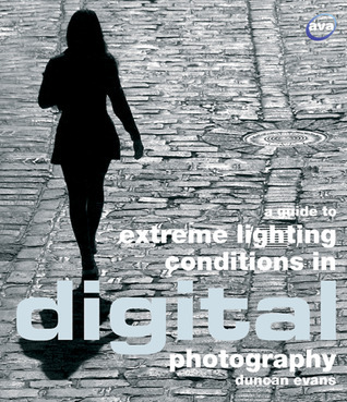 A Guide to Extreme Lighting Conditions in Digital Photography  by  Duncan Evans