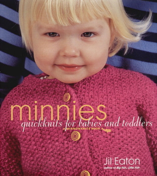 Minnies: QuickKnits for Babies and Toddlers  by  Jil Eaton