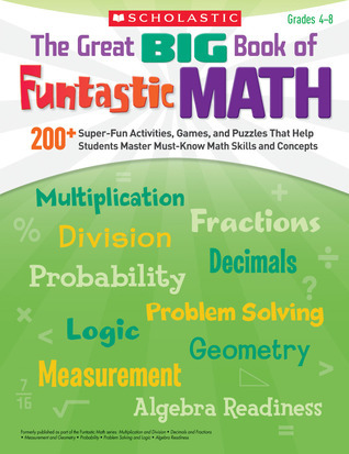 The Great BIG Book of Funtastic Math: 200+ Super-Fun Activities, Games, and Puzzles That Help Students Master Must-Know Math Skills and Concepts  by  Scholastic Inc.