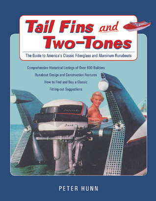 Tail Fins and Two-Tones: The Guide to Americas Classic Fiberglass and Aluminum Runabouts Peter Hunn