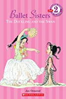 Ballet Sisters: The Duckling And The Swan (Scholastic Reader Level 2)