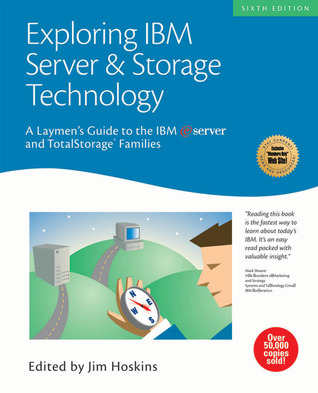 Exploring IBM Server & Storage Technology: A Laymens Guide to the IBM eServer and TotalStorage Families  by  Jim Hoskins