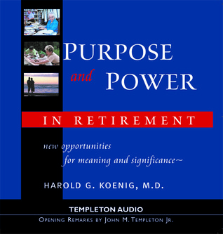 Purpose & Power In Retirement: New Opportunities for Meaning and Purpose  by  Harold G. Koenig