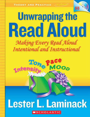 Unwrapping the Read Aloud: Making Every Read Aloud Intentional and Instructional Lester L. Laminack
