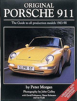 Original Porsche 911: The Guide to All Production Models, 1963-98 Peter Morgan