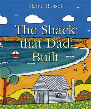 The Shack that Dad Built  by  Elaine Russell