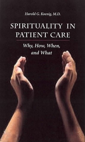 Spirituality In Patient Care: Why How When & What Harold G. Koenig