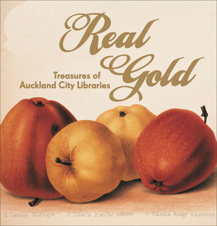 Real Gold: Treasures of Auckland City Libraries  by  Iain Sharp