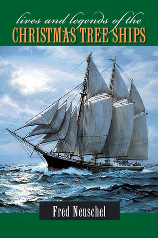 Lives and Legends of the Christmas Tree Ships  by  Fred Neuschel