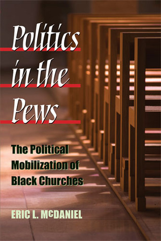 Politics in the Pews: The Political Mobilization of Black Churches  by  Eric L. McDaniel