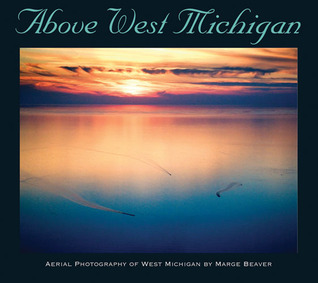 Above West Michigan: Aerial Photography of West Michigan Marge Beaver