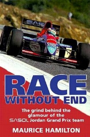 Race Without End: The Grind Behind the Glamour of the Sasol Jordon Grand Prix Team  by  M. Hamilton